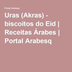Uras (Akras) - biscoitos do Eid | Receitas Árabes | Portal Arabesq