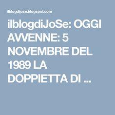 ilblogdiJoSe: OGGI AVVENNE: 5 NOVEMBRE DEL 1989 LA DOPPIETTA DI ...