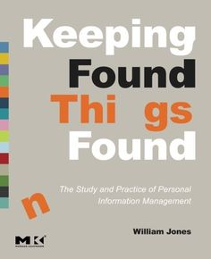 Keeping Found Things Found: The Study and Practice of Personal Information Management (Interactive Technologies) by William Jones http://www.amazon.co.uk/dp/0123708664/ref=cm_sw_r_pi_dp_nTc6vb074QTQ4