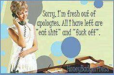 all out of apologies