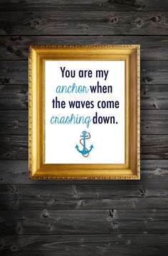 Hey, I found this really awesome Etsy listing at https://www.etsy.com/listing/159688156/instant-downloadyou-are-my-anchor-quote