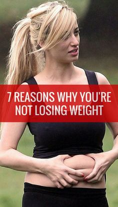 7 Reasons Why You're Not Losing Weight