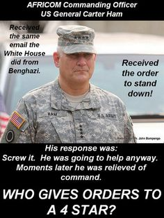 Read this about General Carter Ham who was in Benghazi on resisted the Obama Stand Down order and was relieved of his command w/in minutes. Obama wanted those 4 Americans to die. Chain Of Command, Stand Down, Our Country, God Bless America, Before Us, Way Of Life, We The People, In This World, Just In Case