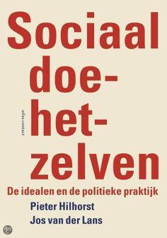 Sociaal doe het zelven : de idealen en de politiek / Hilhorst, Pieter ; van der Lans, Jos - Amsterdam : Atlas Contact, 2013. - 187 p. - ISBN 9789045025896 Plaatsnr.  321.1 HILH