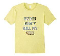 Amazon.com: Beach Don't Kill My Vibe Humor Novelty T Shirt: Clothing