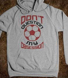 Don't Question My Obsession, Soccer Hoodie