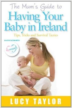 The Mum's Guide to Having Your Baby in Ireland Lucy Taylor, Pregnancy Months, Nine Months, Parenting Books, Getting Pregnant, Ireland, This Book, Baby, Fit Pregnancy