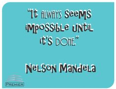 "#HappyWednesday‬ #phrase‬ ""It always seems impossible until it's done.""  Nelson Mandela"
