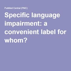 The term 'specific language impairment' (SLI), in use since the describes children with language impairment whose cognitive skills are within normal limits where there is no identifiable reason for the language impairment. SLI is . Speech And Language, Label, Ideas, Languages, Thoughts