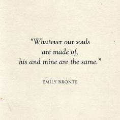 Whatever our souls are made of, his and … Whatever our souls are, his and mine are equal to Emily Bronte Literary wedding Cute Love Quotes, Love Quotes For Wedding, Famous Love Quotes, Romantic Quotes, Classic Love Quotes, Famous Wedding Quotes, Vintage Love Quotes, Love Book Quotes, Soul Love Quotes