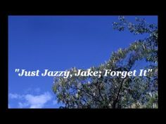 """""""Just Jazzy Jake. Forget It"""" (instrumental) Ron Talley  11 13 17"""