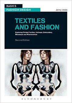 Textiles and Fashion: Exploring printed textiles, knitwear, embroidery, menswear and womenswear Basics Fashion Design: Amazon.co.uk: Jenny Udale: Books