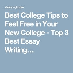 Best College Tips to Feel Free in Your New College - Top 3 Best Essay Writing…