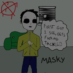 Masky xD sorry for the colorful word .-.