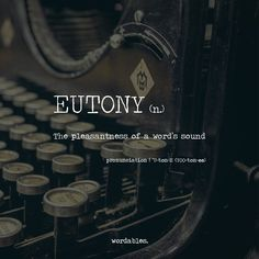 Eutony is one of the fun things about finding new words.