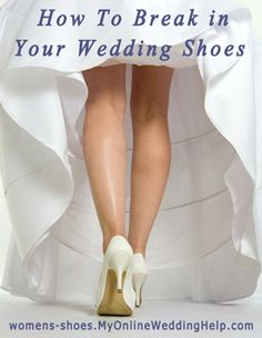 How to break in your wedding shoes so you can enjoy your wedding day pain free.  | MyOnlineWeddingHelp.com