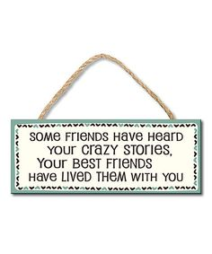 Look what I found on #zulily! 'Some Friends Have Heard Your Crazy Stories' Sign by My Word! #zulilyfinds