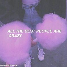 all the best people are crazy quote Tumblr Quotes, Lyric Quotes, Me Quotes, Qoutes, Crazy People Quotes, Grunge Quotes, Ig Captions, Picture Captions, Selfie Quotes