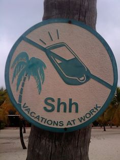 SHH!!! Keep silent, please... Vacations at work ;)