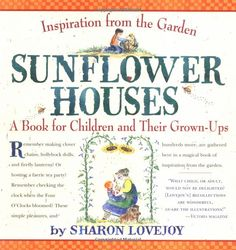 Sunflower Houses: Inspiration from the Garden - A Book for Children and Their Grown-Ups by Sharon Lovejoy: There are inspirations for a Floral Clock Garden, A Child's Own Rainbow, Faerie Tea Parties, and, of course, the Sunflower House. Plus, from garden lovers, stories of favorite flowers. Throughout are the artist's warm and appealing watercolors of a life in gardening remembered. #Books #Kids #Gardens