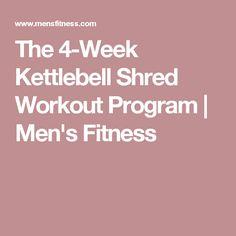 The 4-Week Kettlebell Shred Workout Program   Men's Fitness