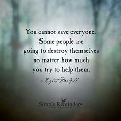 You cannot save everyone!
