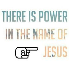 """And even more power in his father's name as well. Jehovah is his name. Isaiah 42:8 - """"I am Jehovah. That is my name; and to no one else shall I give my own glory, neither my praise to graven images.""""  It is the ONLY name that will give salvation!"""