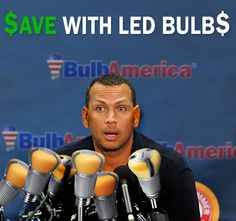 Don't worry A-Rod!! you can save money by buying LED bulbs from BulbAmerica.com!