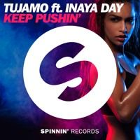 Tujamo ft. Inaya Day - Keep Pushin' (Out Now) by Spinnin' Records on SoundCloud