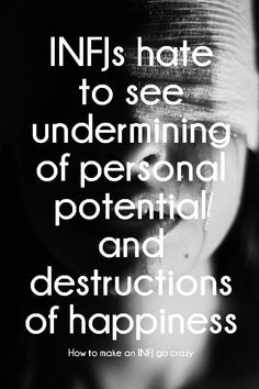 INFJs hate to see undermining of personal potential and destructions of happiness