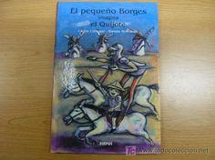 EL PEQUEÑO BORGES IMAGINA EL QUIJOTE, ED. SIRPUS, AÑO 2003