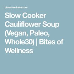 Slow Cooker Cauliflower Soup (Vegan, Paleo, Whole30) | Bites of Wellness