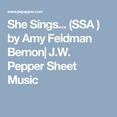 She Sings... (SSA ) by Amy Feldman Bernon| J.W. Pepper Sheet Music