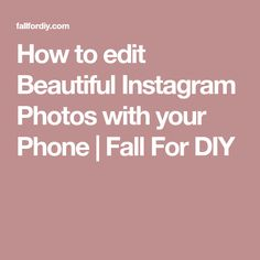 How to edit Beautiful Instagram Photos with your Phone | Fall For DIY