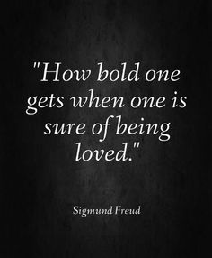 Freud was a pretty strange guy, but I really like this quote.