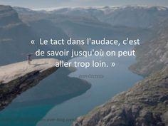 """Jean Cocteau """" Le tact dans l'audace, c'est de savoir jusqu'où on peut aller trop loin."""" Jean Cocteau"""