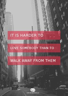 It is harder to love somebody than to walk away from them - Quote From Recite.com #RECITE #QUOTE