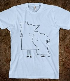Minnesota and Wisconsin Love (I don't usually wear t-shirts, but I'd make room for this one.)