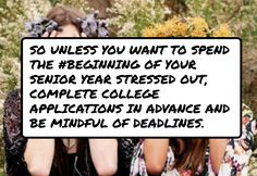 So #unless you want to spend the #beginning of your senior year stressed out, complete college applications in advance and be mindful of deadlines.