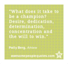 What does it take to be a champion? Desire, dedication, determination, concentration and the will to win. – Patty Berg, Athlete #quote #quotes #motivational