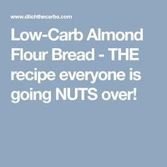 Low-Carb Almond Flour Bread - THE recipe everyone is going NUTS over!