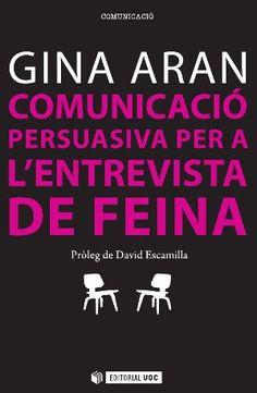 Aran, Gina. Comunicació persuasiva per a l'entrevista de feina. Barcelona : UOC, 2014