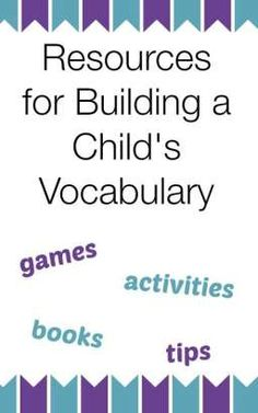 Resources and tips from a reading specialist for building your child's vocabulary from growingbookbybook.com  .