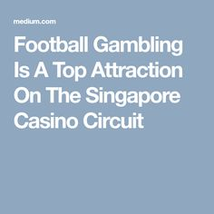 Football Gambling Is A Top Attraction On The Singapore Casino Circuit Online Gambling, Circuit, Attraction, Singapore, Football, Top, Spinning Top, Soccer, American Football