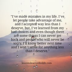 """""""I've made mistakes in my life. I've let people take advantage of me, and I accepted way less than I deserve, but, I've learned from my bad choices and even though there are some things I can ne"""