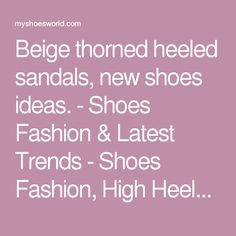 Beige thorned heeled sandals, new shoes ideas. - Shoes Fashion & Latest Trends - Shoes Fashion, High Heels, Sandals, Boots, Pumps, Wedges, Platform. Modern and vintage collections. - Shoes Fashion & Latest Trends