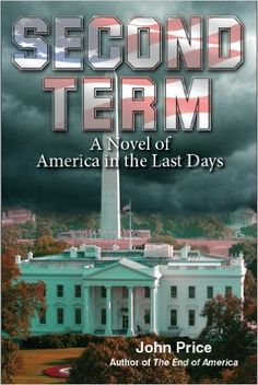 Second Term - A Novel of America in the Last Days (The End of America Series Book 1) - Kindle edition by John Price. Religion & Spirituality Kindle eBooks @ Amazon.com.