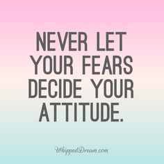 FEAR = False Evidence Appearing Real. Attitude is everything. Fear | Attitude | No Fear