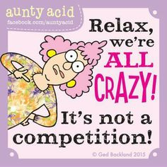 Relax, we're all crazy! It's not a competition.