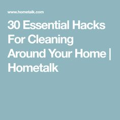 30 Essential Hacks For Cleaning Around Your Home | Hometalk